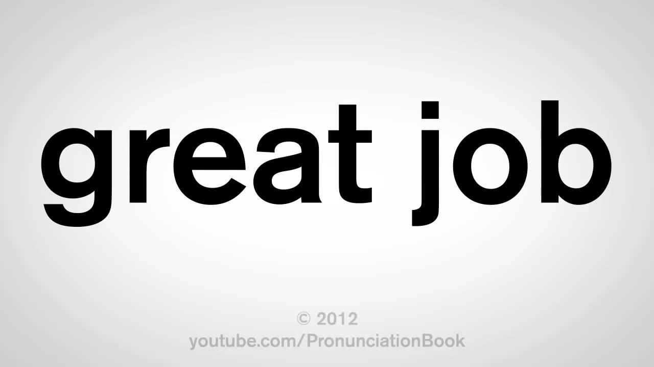 How To Pronounce Great Job