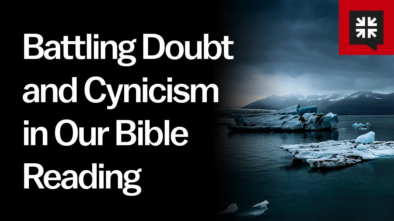 Battling Doubt and Cynicism in Our Bible Reading // Ask Pastor John