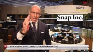 Snapchat Börsengang! Mick Knauff's Daily - 03.03.2017