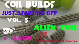 Coil Builds - just starting off vol. 5- 3 core aliens - 2 core - speed alien challenge -