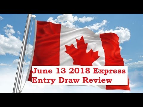 June 13 2018 Express Entry Draw Review Immigration to Canada Visa