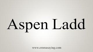 How To Pronounce Aspen Ladd