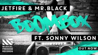 JETFIRE & Mr.Black ft. Sonny Wilson - BoomBox (Out Now)