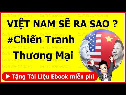 Chiến Tranh thương mại Mỹ Trung ảnh hưởng đến kinh tế Việt Nam như thế nào?