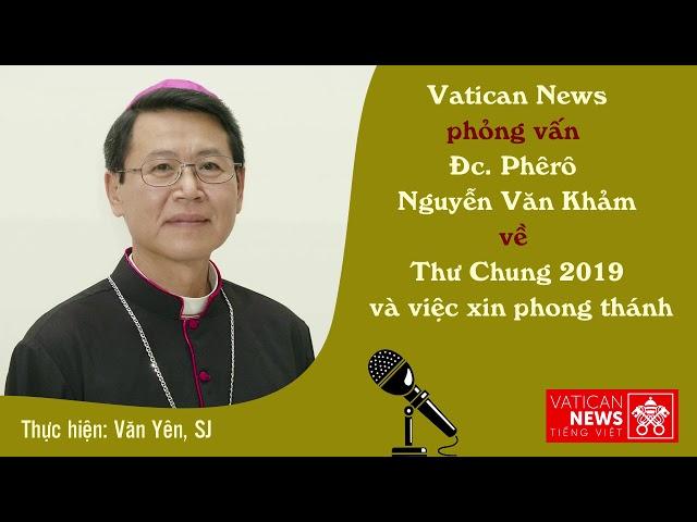 Vatican News phỏng vấn Đc. Phêrô Nguyễn Văn Khảm về Thư Chung 2019 và việc xin phong thánh