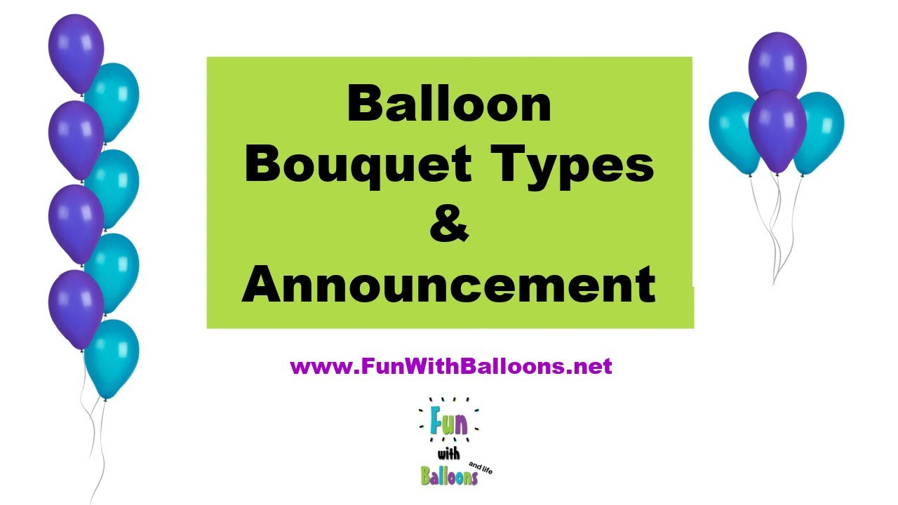 Balloon Bouquet Types & Announcement