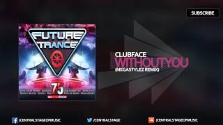 Clubface - Without You (Megastylez Remix) [Future Trance Vol. 75]