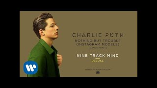 Charlie Puth - Nothing But Trouble (Instagram Models) [Dance Remix] [ Audio]