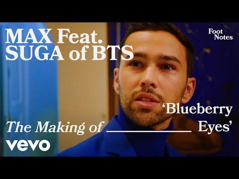 MAX - The Making of 'Blueberry Eyes' feat. SUGA of BTS | Vevo Footnotes