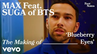 Download MAX - The Making of 'Blueberry Eyes' feat. SUGA of BTS | Vevo Footnotes