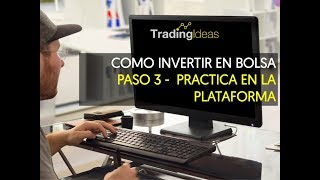 COMO INVERTIR EN BOLSA PASO 3 - PRACTICA EN LA PLATAFORMA