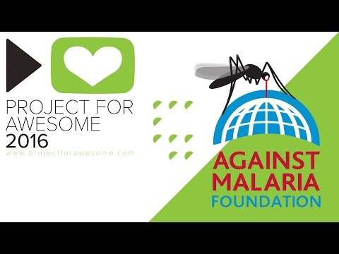 Project For Awesome 2016: The Against Malaria Foundation