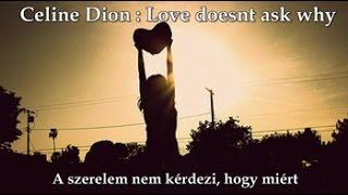 Celine Dion: Love doesnt ask why / A szerelem nem kérdezi miért  (magyar felirattal)