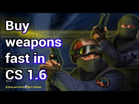 How To Buy Weapons Fast In Cs 1.6