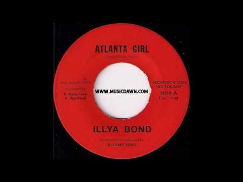 Illya Bond - Atlanta Girl - 1970 Unknown Private Psych Soul 45