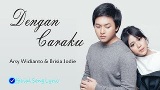 Download Lagu Dengan Caraku (Lirik) Arsy Widianto - Brisia Jodie [Official Song Lyric] Mp3