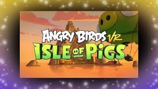 🐦 Angry Birds VR - Isle of Pigs - Sim, isso mesmo, em VR! [Oculus Rift Review / PSVR Preview]