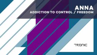 ANNA - Addiction to Control (Original Mix) [Tronic]