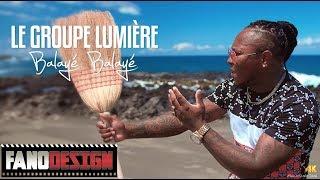 Balayé balayé - LE GROUPE LUMIERE [CLIP OFFICIEL]