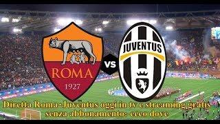 Diretta Roma-Juventus oggi in tv e streaming gratis senza abbonamento: ecco dove