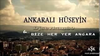 Djserkan80  vs. Ankaralı Hüseyin - La Bize Her Yer Ankara ( 2014 remix )