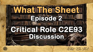 Gambar cover What The Sheet Podcast Episode 2 | Critical Role C2E93 Discussion