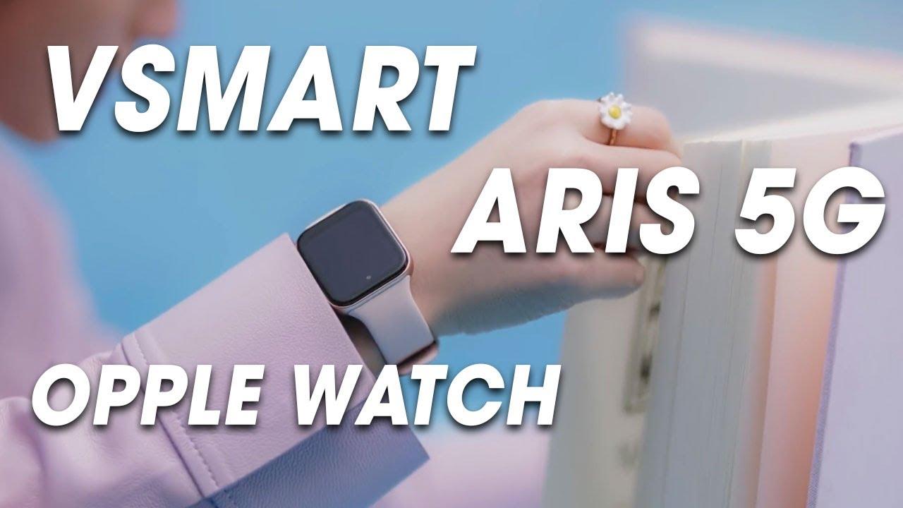 Vsmart Aris 5G sẽ có giá 7 triệu? OPPO WATCH tại thị trường Việt Nam?