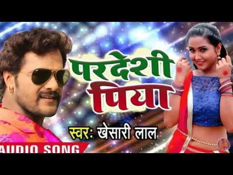 Khesari Lal Yadav 2018का  Hit Song Piya Pardeshi Bhaile