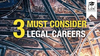3 Legal Careers You MUST Consider