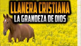 La grandeza de Dios - Llanera Cristiana