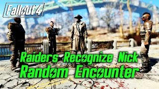 Fallout 4 - Raiders Recognize Nick - Random Encounter