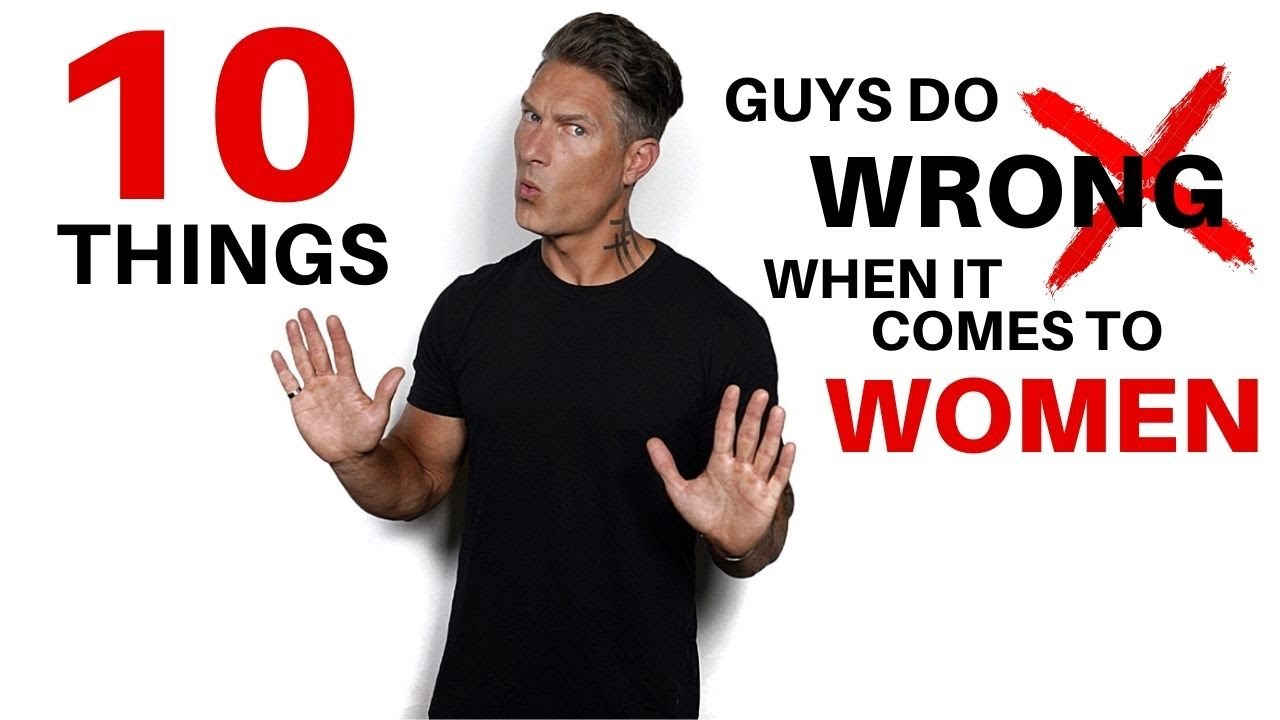 Top 10 Mistakes Guys Make When It Comes To Women