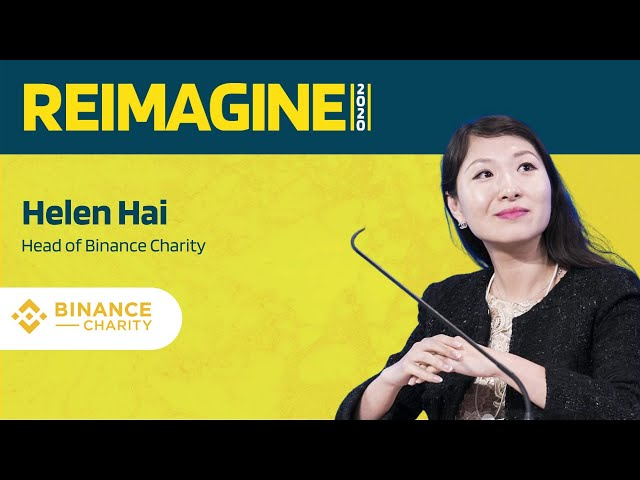 REIMAGINE 2020 v2.0 - Helen Hai - Binance Charity Foundation - Charity 3.0
