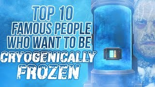 Top 10 Famous People Who Want To Be Cryogenically Frozen