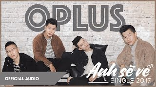 OPlus - Anh Sẽ Về | Official Audio