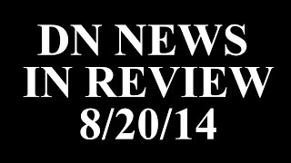 DN News in Review 8/20/14