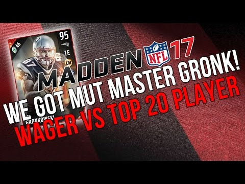We Got Mut Master Gronk! Wager Vs Top 20 Player!  ::-XBOX ONE Madden 17 Ultimate Team