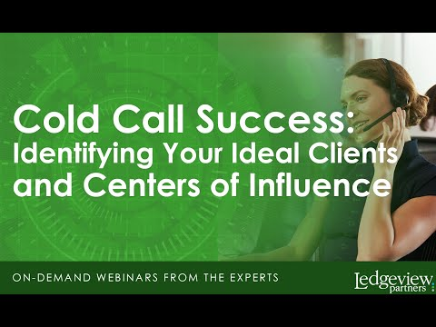 Cold Call Success: Identifying your Ideal Clients and Centers of Influence