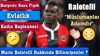 Mario Balotelli Hakkında Bilinmiyenler ?