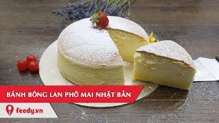 Hướng dẫn cách làm món Bánh bông lan phô mai Nhật Bản - Japanese Cheesecake
