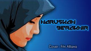 LAGU HARUSKAH BERAKHIR + lirik ( cover Fitri Alfiana )