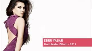 Ebru Yaşar - Mutluluklar Dileriz - 2011