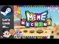 Let's Look at Meme Machine [Steam]