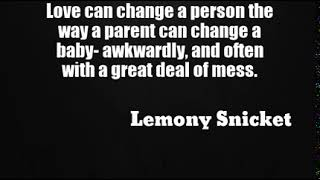 Lemony Snicket: Love can change a person the way a parent can chan...