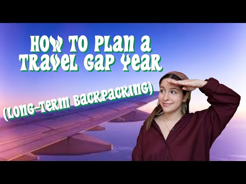 HOW TO PLAN A TRAVEL GAP YEAR/LONG TERM BACKPACKING (budget style!)