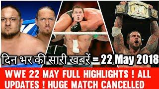 WWE Hindi highlights 22 may 2018 - Huge Match cancelled ! CM punk Return ! John cena Raw update