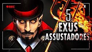 OS 5 EXUS + ASSUSTADORES!!!