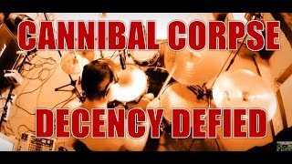 CANNIBAL CORPSE - Decency defied - drum cover (HD)