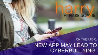 New App May Lead to Cyberbullying | Harry H. Harrison Jr., Parenting Expert