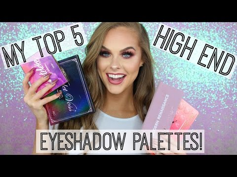 Top 5 HIGH END Eyeshadow Palettes!